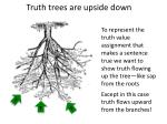 truth trees are upside down