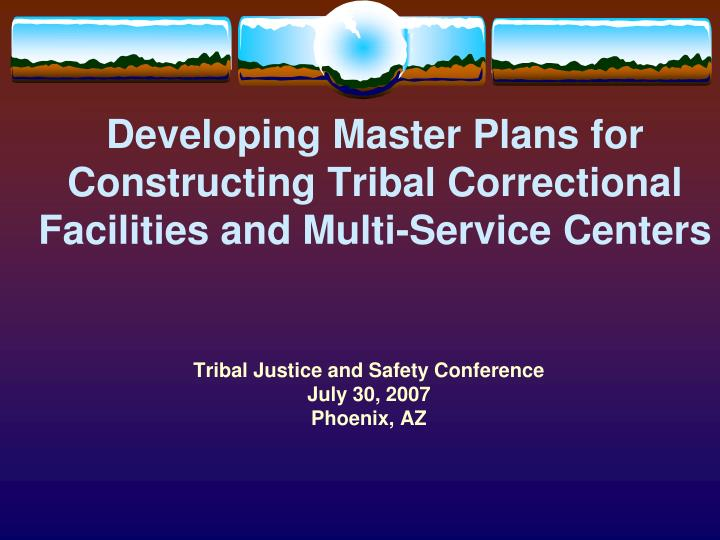 Developing master plans for constructing tribal correctional facilities and multi service centers l.jpg