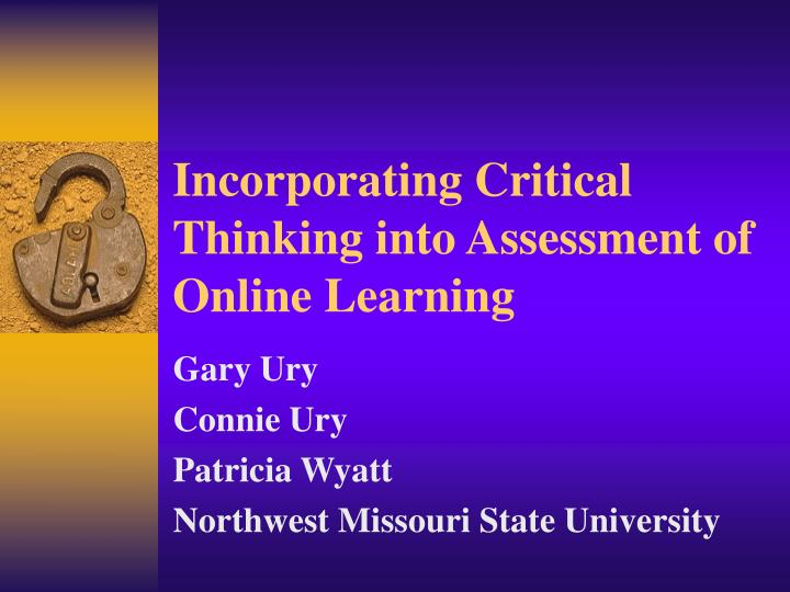 Incorporating critical thinking into assessment of online learning l.jpg