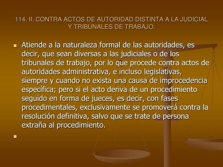 114. II. CONTRA ACTOS DE AUTORIDAD DISTINTA A LA JUDICIAL Y TRIBUNALES DE TRABAJO.