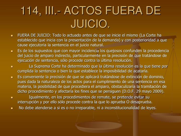 114, III.- ACTOS FUERA DE JUICIO.