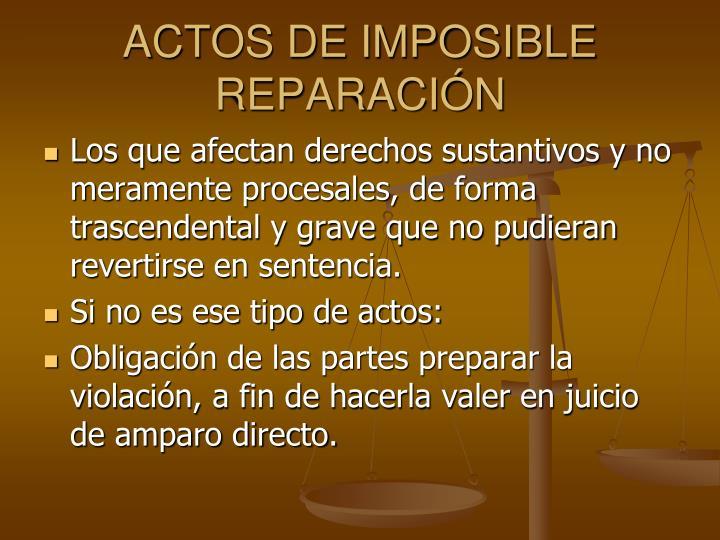 ACTOS DE IMPOSIBLE REPARACIN
