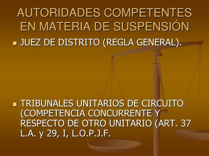 AUTORIDADES COMPETENTES EN MATERIA DE SUSPENSIN