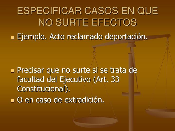 ESPECIFICAR CASOS EN QUE NO SURTE EFECTOS