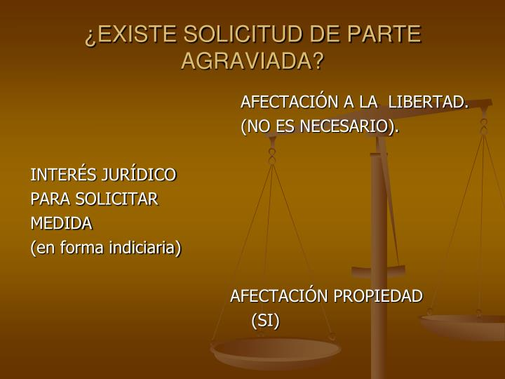 EXISTE SOLICITUD DE PARTE AGRAVIADA?