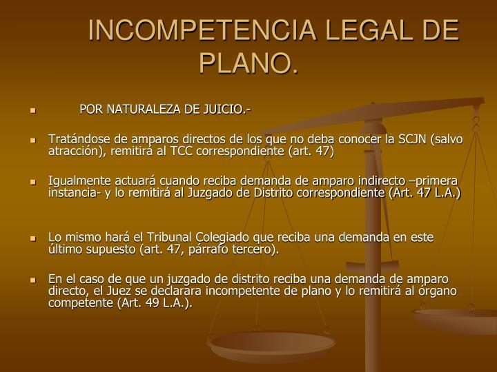 INCOMPETENCIA LEGAL DE PLANO.