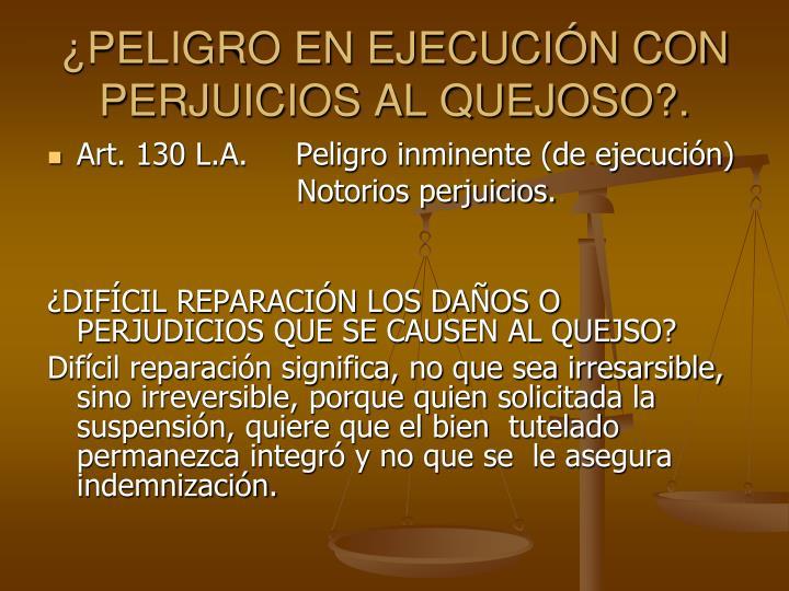 PELIGRO EN EJECUCIN CON PERJUICIOS AL QUEJOSO?.