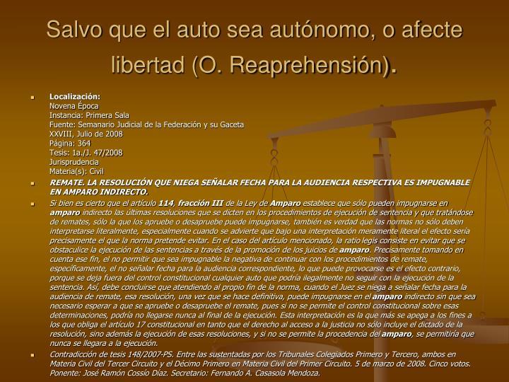 Salvo que el auto sea autnomo, o afecte libertad (O. Reaprehensin)