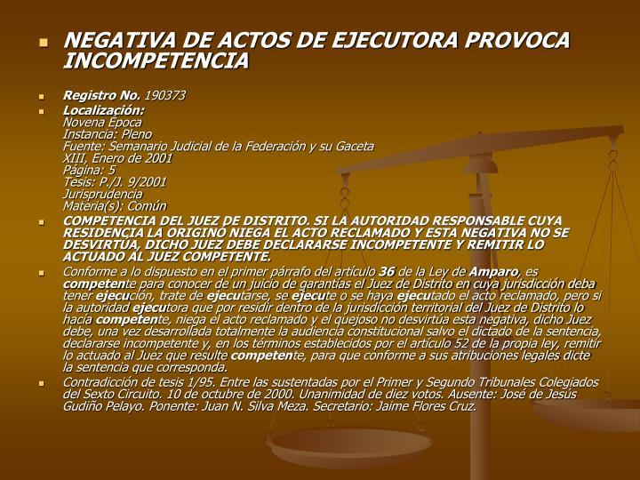 NEGATIVA DE ACTOS DE EJECUTORA PROVOCA INCOMPETENCIA