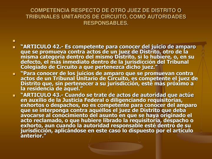 COMPETENCIA RESPECTO DE OTRO JUEZ DE DISTRITO O TRIBUNALES UNITARIOS DE CIRCUITO, COMO AUTORIDADES RESPONSABLES.