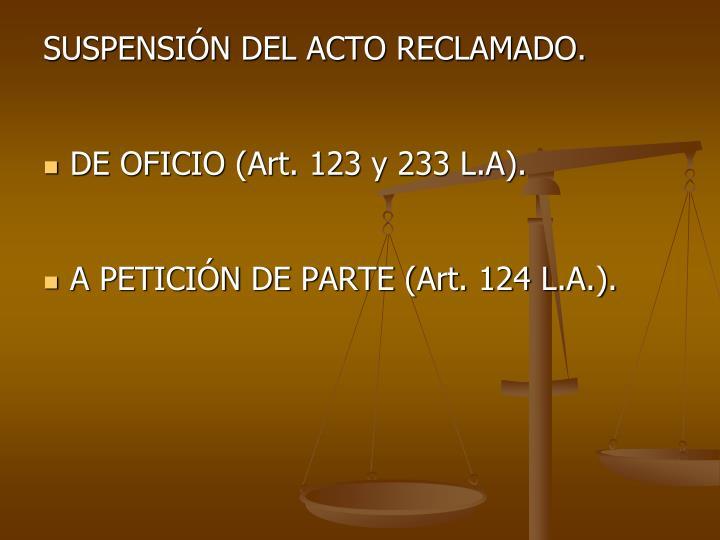 SUSPENSIN DEL ACTO RECLAMADO.