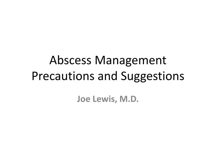 Abscess management precautions and suggestions l.jpg