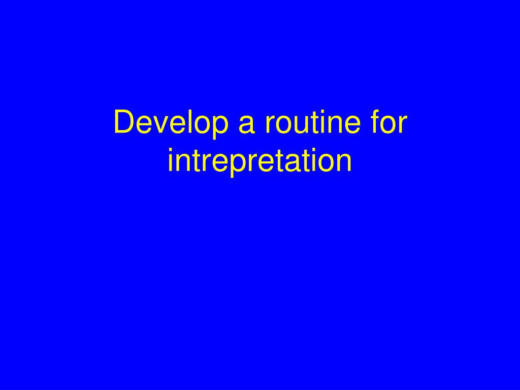 Develop a routine for intrepretation