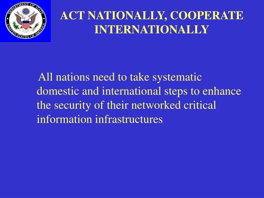ACT NATIONALLY, COOPERATE INTERNATIONALLY