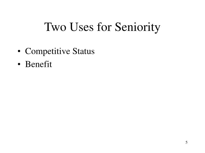 Two Uses for Seniority