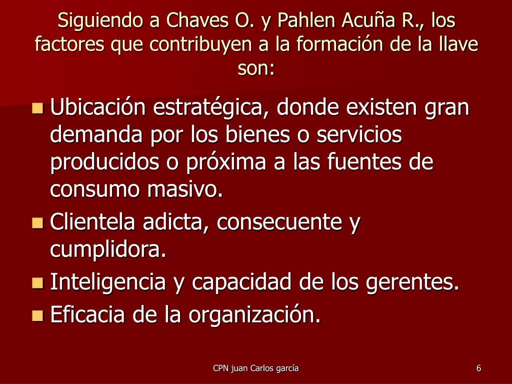 Siguiendo a Chaves O. y Pahlen Acuña R., los factores que contribuyen a la formación de la llave son: