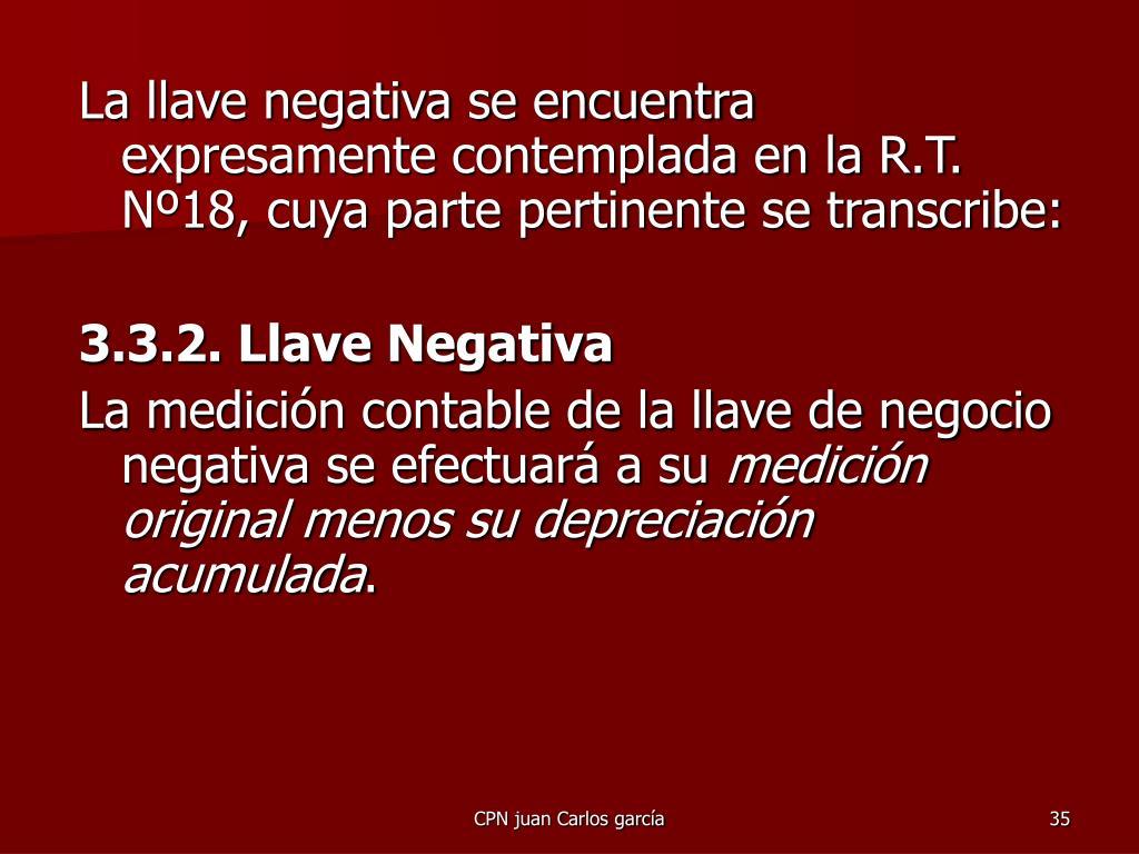 La llave negativa se encuentra expresamente contemplada en la R.T. Nº18, cuya parte pertinente se transcribe: