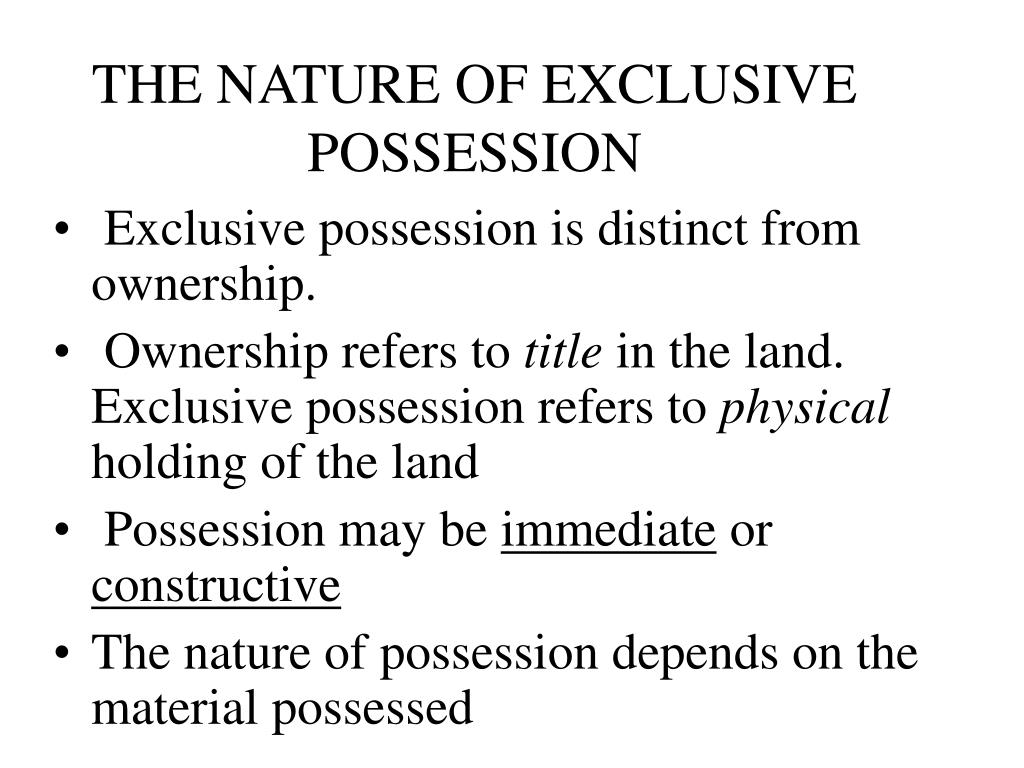THE NATURE OF EXCLUSIVE POSSESSION