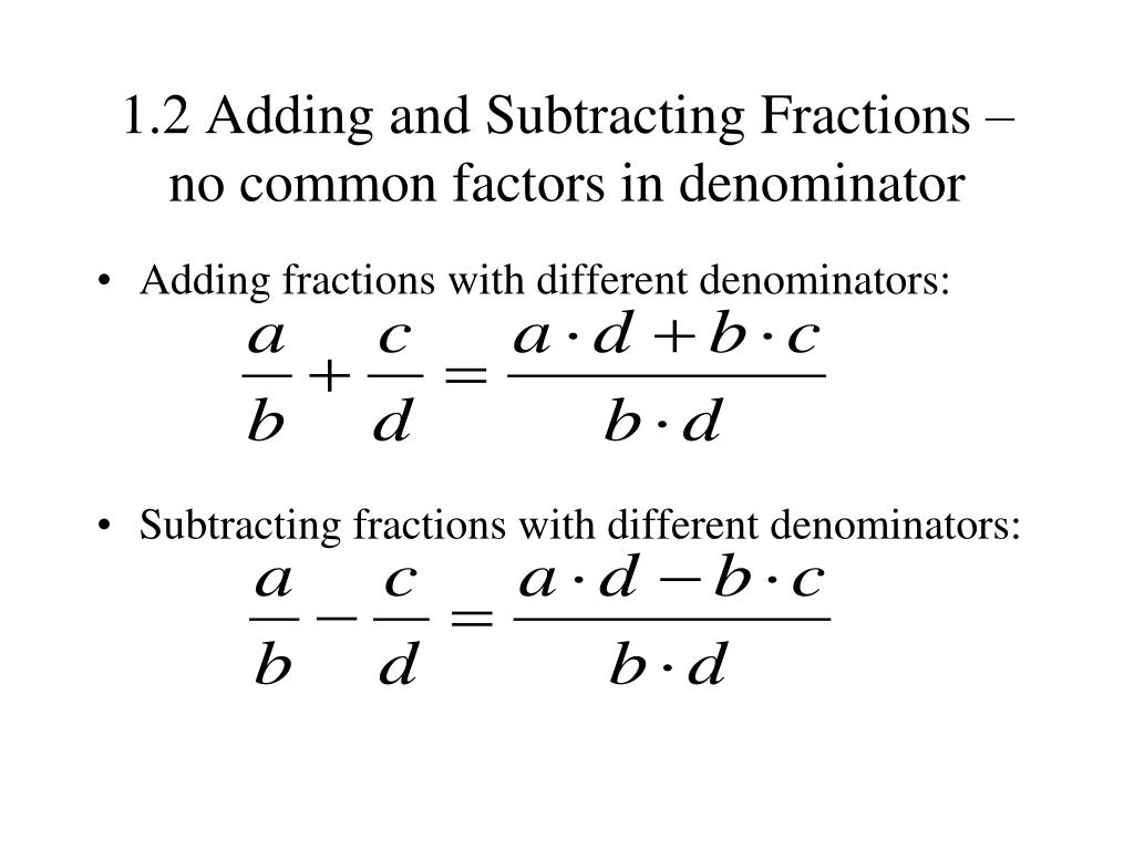 1.2 Adding and Subtracting Fractions – no common factors in denominator