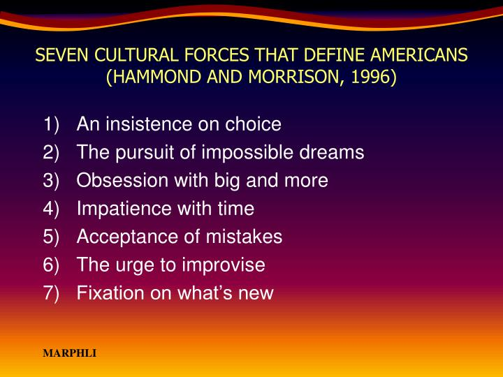 SEVEN CULTURAL FORCES THAT DEFINE AMERICANS