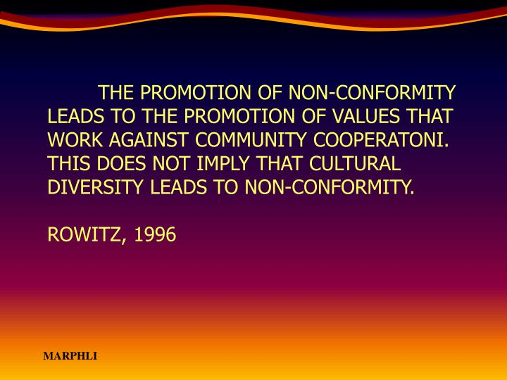 THE PROMOTION OF NON-CONFORMITY LEADS TO THE PROMOTION OF VALUES THAT WORK AGAINST COMMUNITY COOPERATONI.  THIS DOES NOT IMPLY THAT CULTURAL DIVERSITY LEADS TO NON-CONFORMITY.