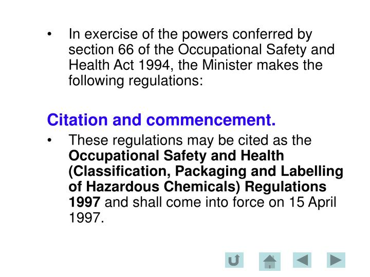 In exercise of the powers conferred by section 66 of the Occupational Safety and Health Act 1994, the Minister makes the following regulations: