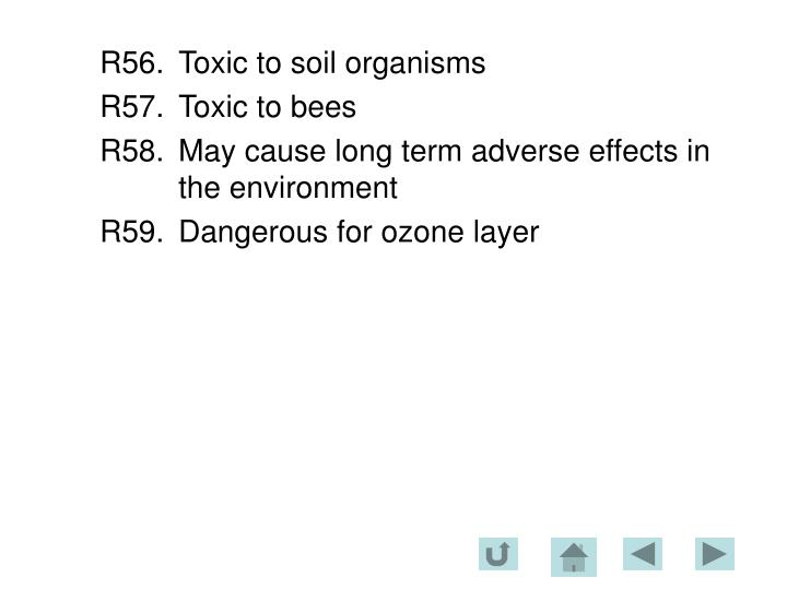 R56.	Toxic to soil organisms