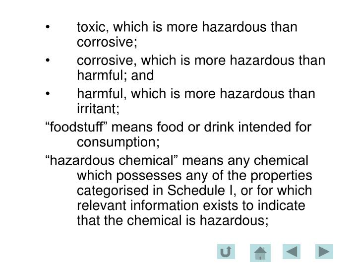 toxic, which is more hazardous than corrosive;