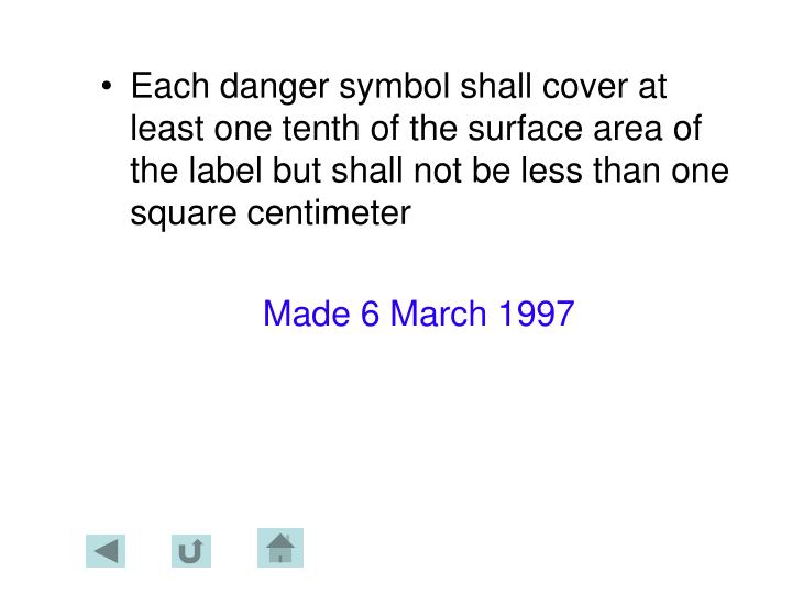 Each danger symbol shall cover at least one tenth of the surface area of the label but shall not be less than one square centimeter