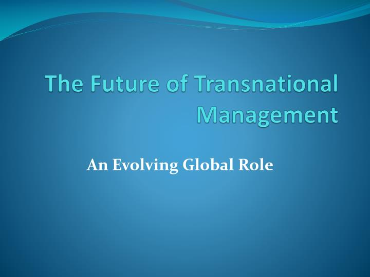 The future of transnational management