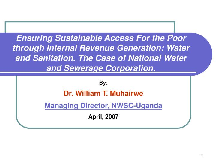 By dr william t muhairwe managing director nwsc uganda april 2007
