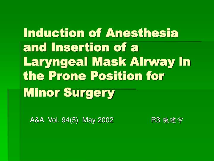 Induction of Anesthesia and Insertion of a Laryngeal Mask Airway in the Prone Position for Minor Sur...