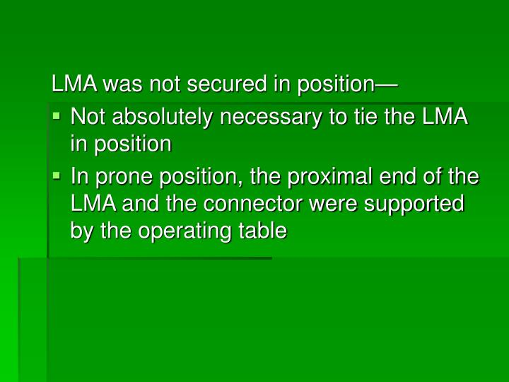 LMA was not secured in position—