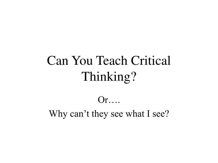 Can You Teach Critical Thinking?