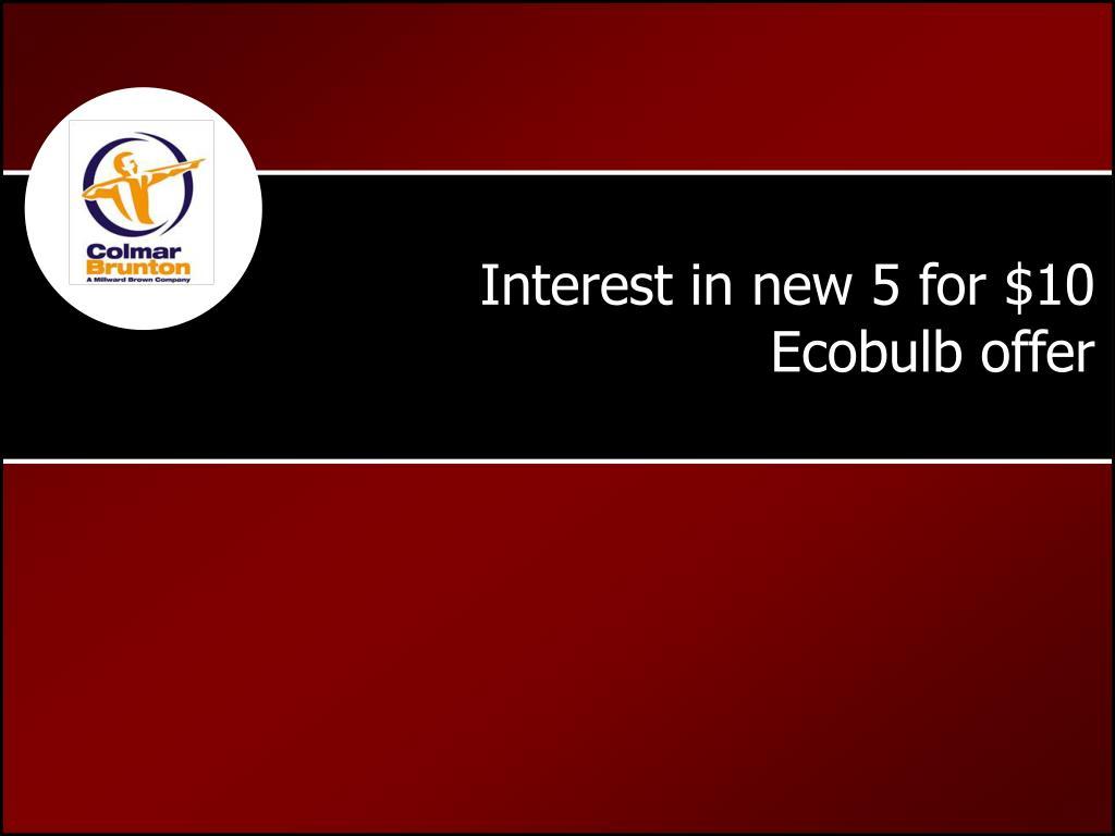 Interest in new 5 for $10 Ecobulb offer