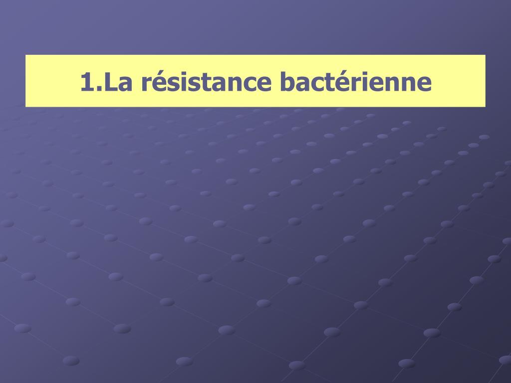 1.La résistance bactérienne