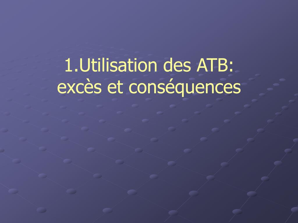 1.Utilisation des ATB: