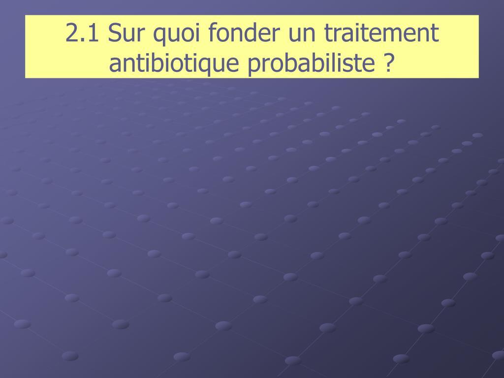 2.1 Sur quoi fonder un traitement antibiotique probabiliste ?