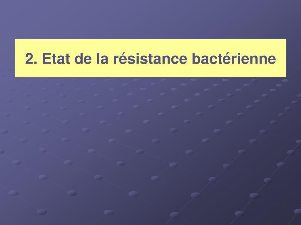 2. Etat de la résistance bactérienne