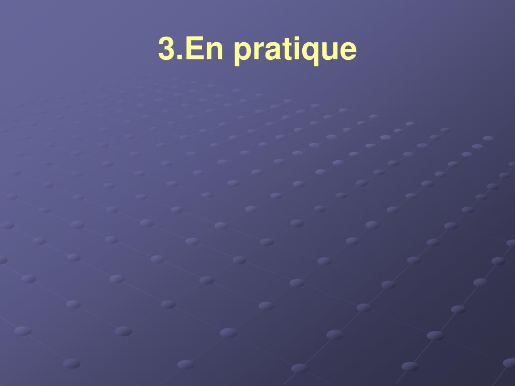 3.En pratique