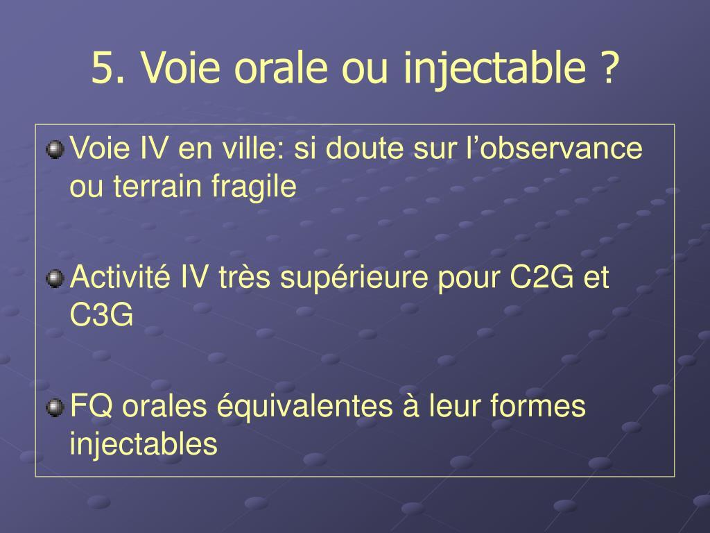 5. Voie orale ou injectable ?