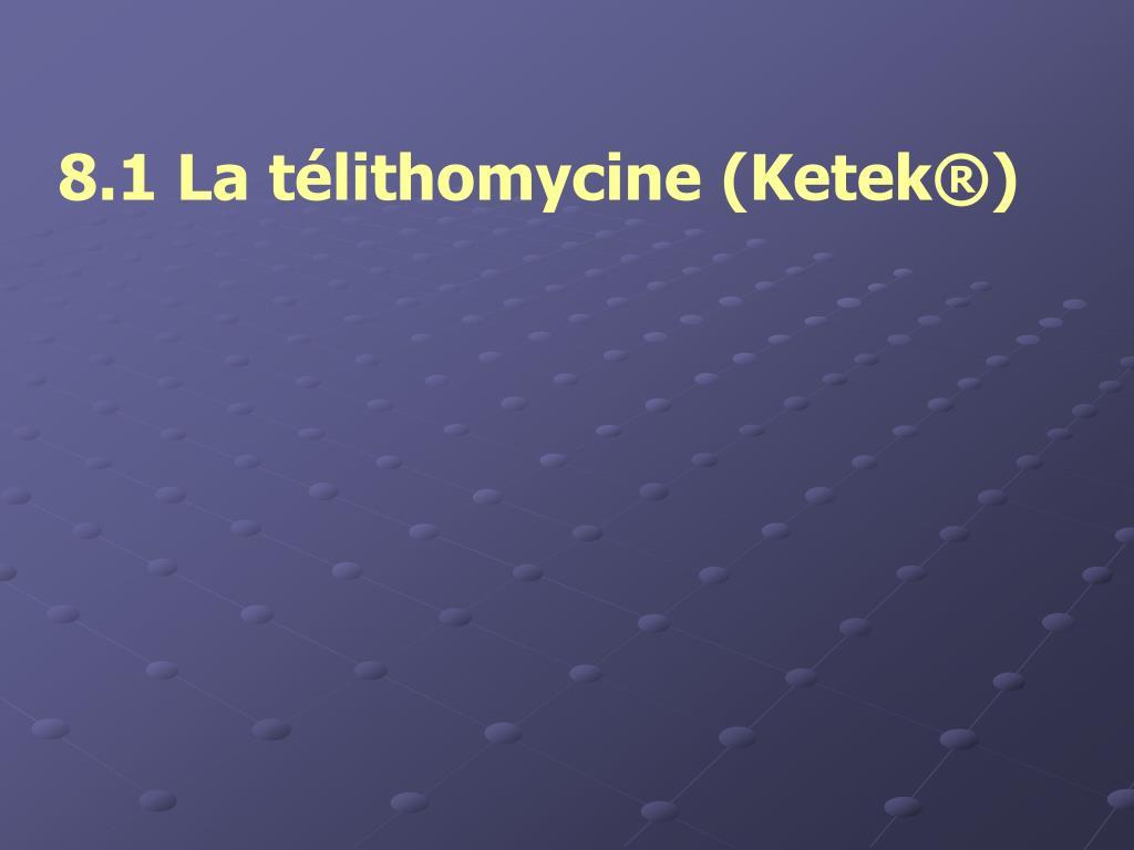 8.1 La télithomycine (Ketek