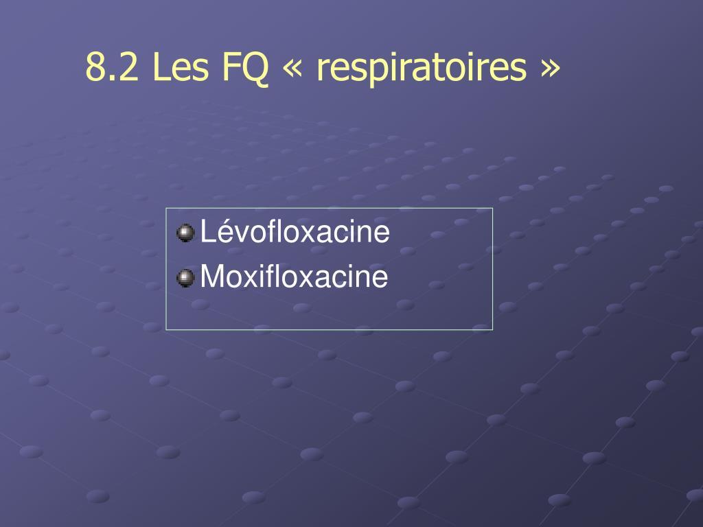 8.2 Les FQ « respiratoires »