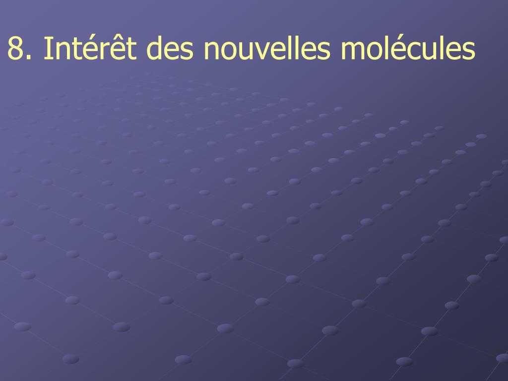8. Intérêt des nouvelles molécules