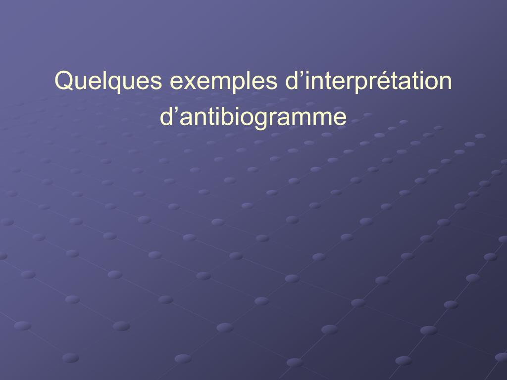 Quelques exemples d'interprétation d'antibiogramme