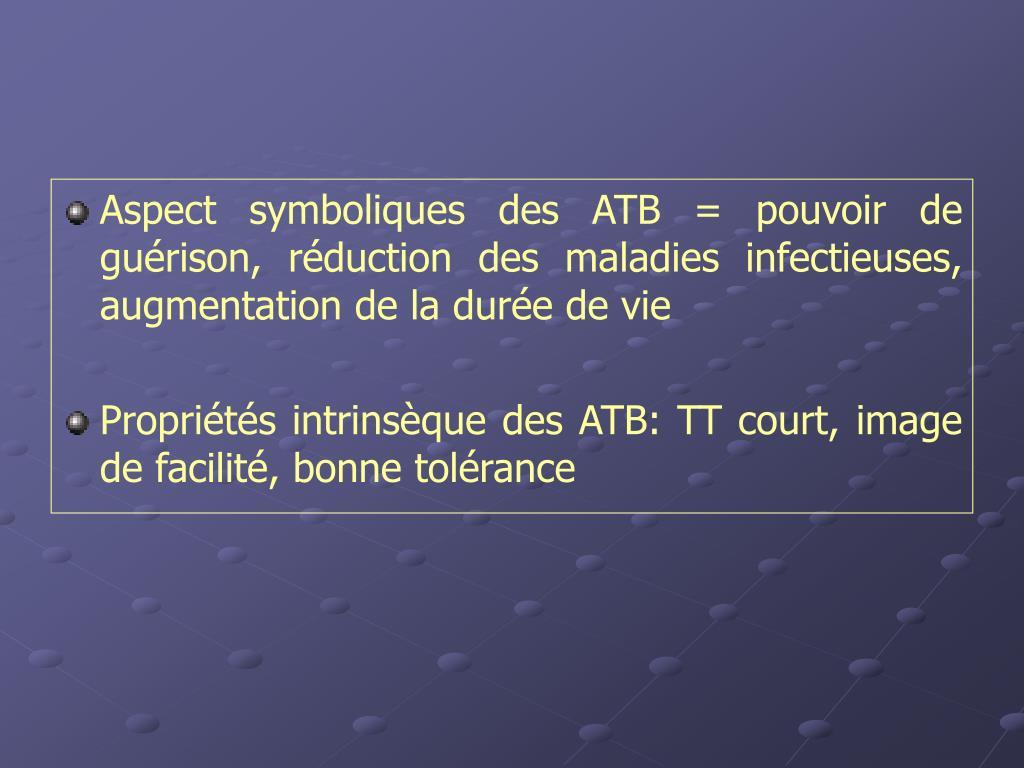 Aspect symboliques des ATB = pouvoir de guérison, réduction des maladies infectieuses, augmentation de la durée de vie