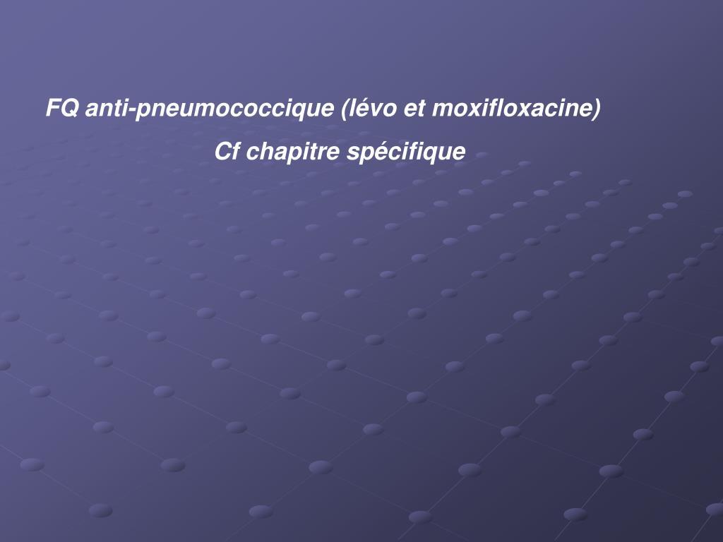 FQ anti-pneumococcique (lévo et moxifloxacine)
