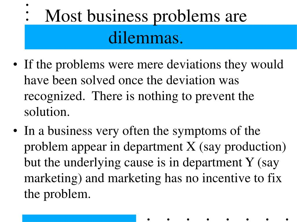Most business problems are dilemmas.