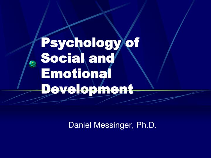 Psychology of social and emotional development l.jpg