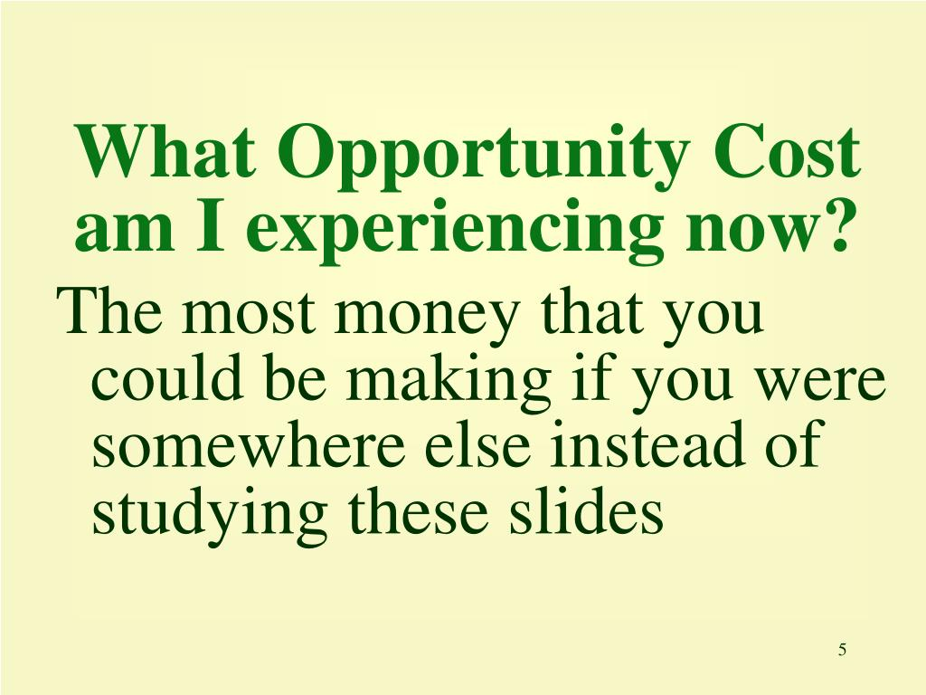 an examination of opportunity cost Start studying macroecon 1,4,5,6 learn his opportunity cost at graduation was_____ and the student has set aside four hours to study for the exam.